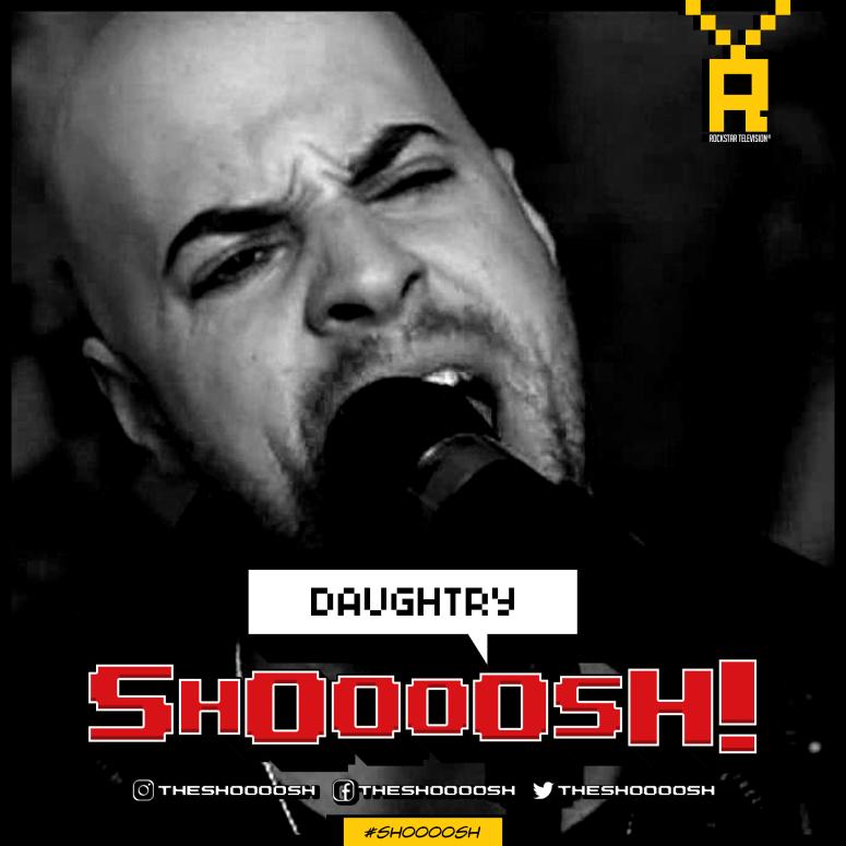SHOOOOSH! DAUGHTRY00001